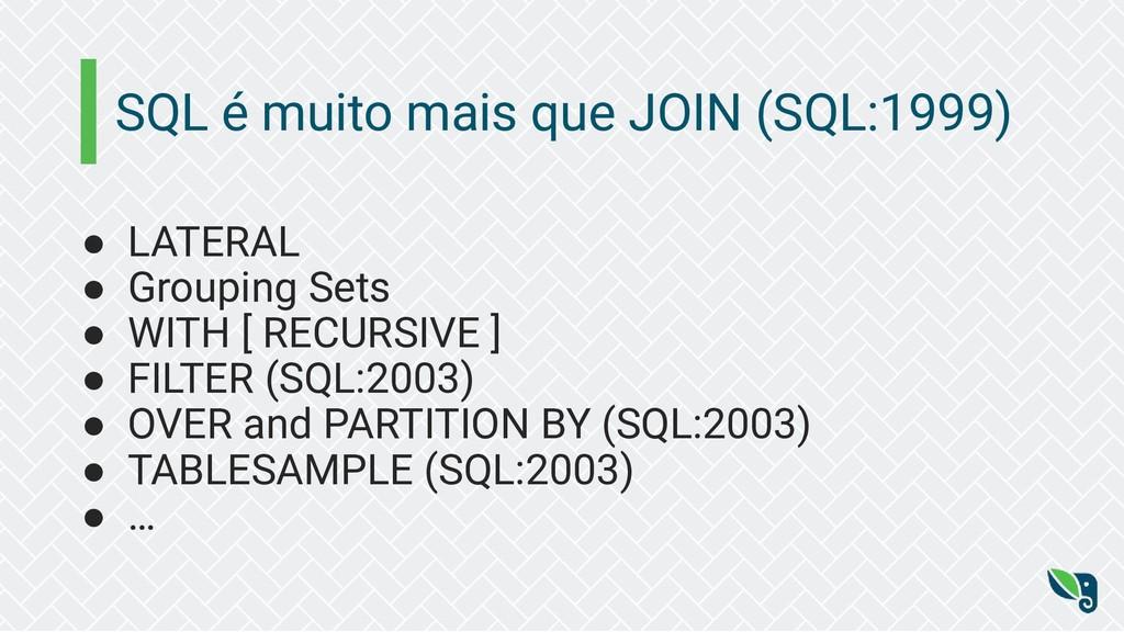 SQL é muito mais que JOIN (SQL:1999) ● LATERAL ...