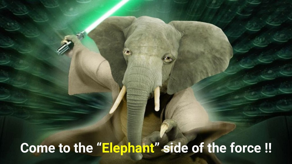 """Come to the """"Elephant"""" side of the force !!"""