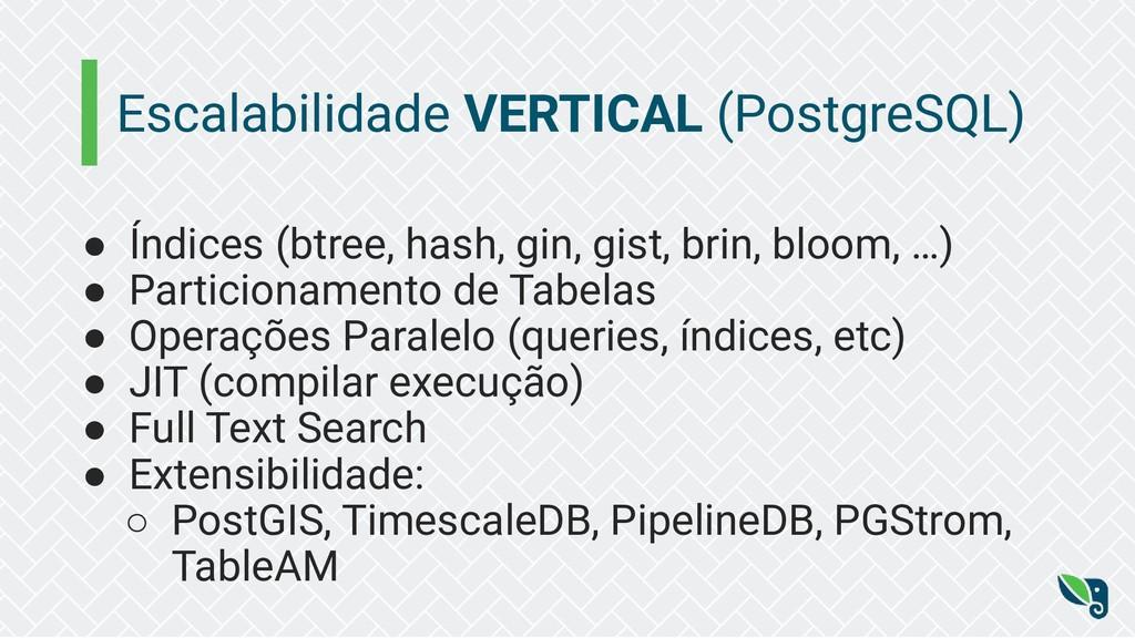 Escalabilidade VERTICAL (PostgreSQL) ● Índices ...