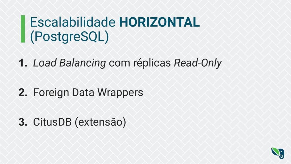 Escalabilidade HORIZONTAL (PostgreSQL) 1. Load ...