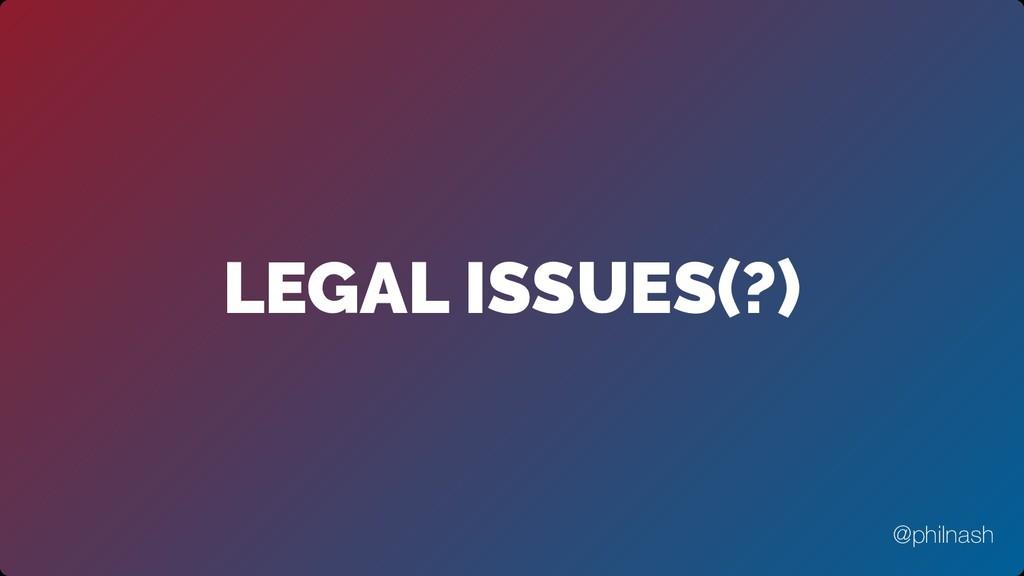 LEGAL ISSUES(?) @philnash