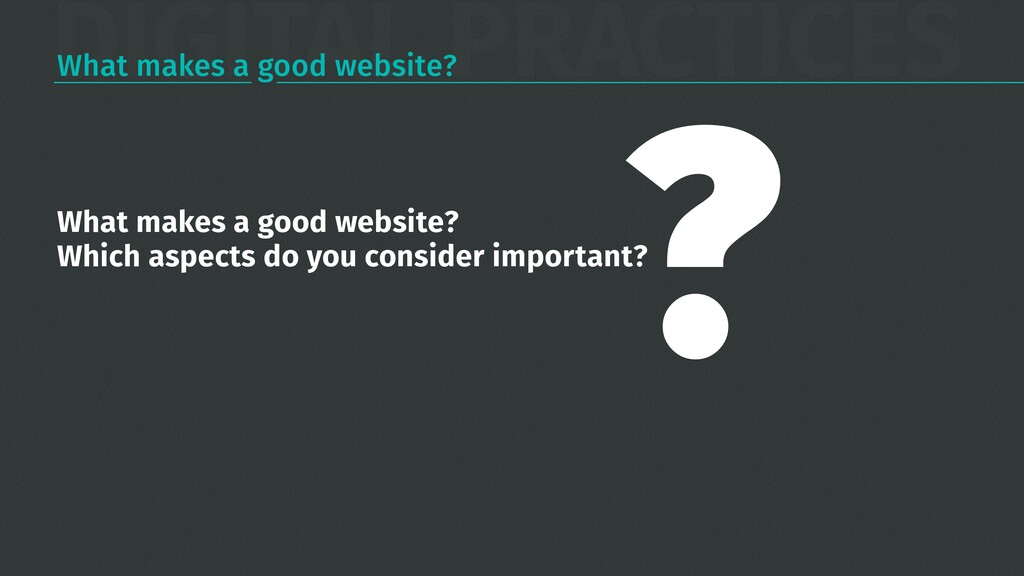 DIGITAL PRACTICES What makes a good website? Wh...