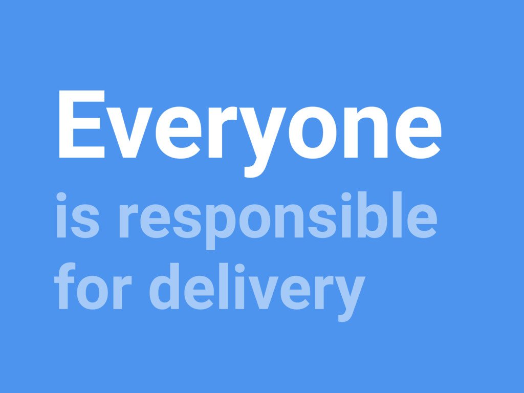 Everyone is responsible for delivery
