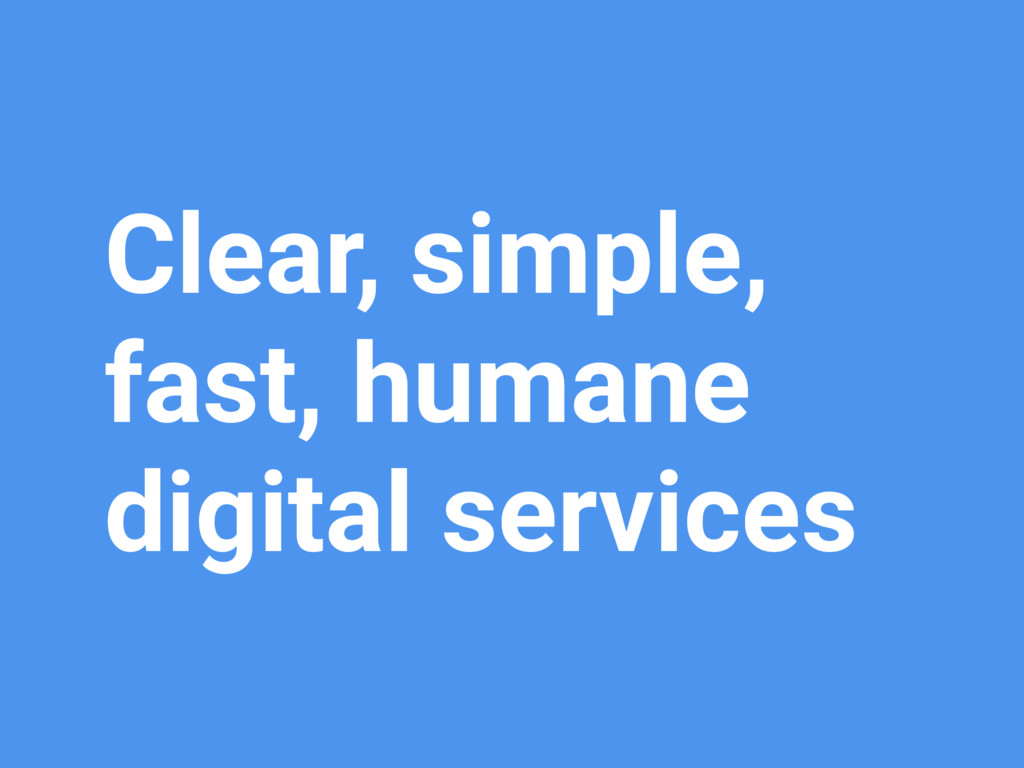 Clear, simple, fast, humane digital services