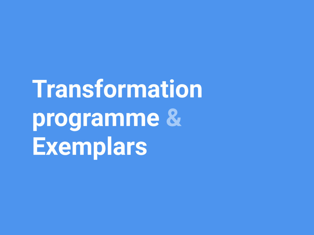 Transformation programme & Exemplars