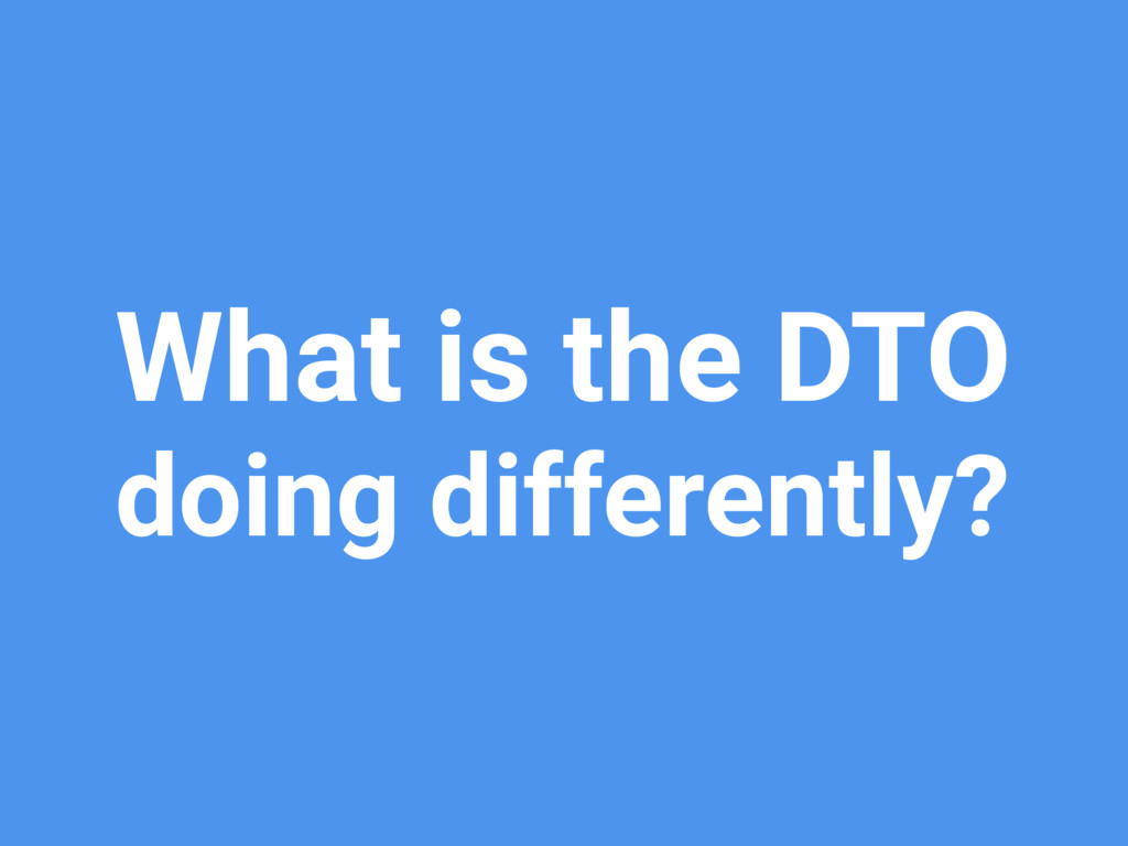 What is the DTO doing differently?