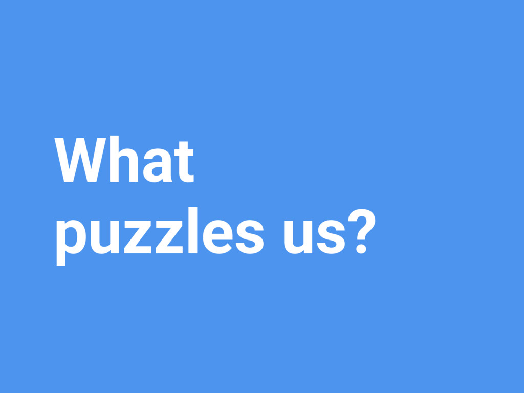 What puzzles us?