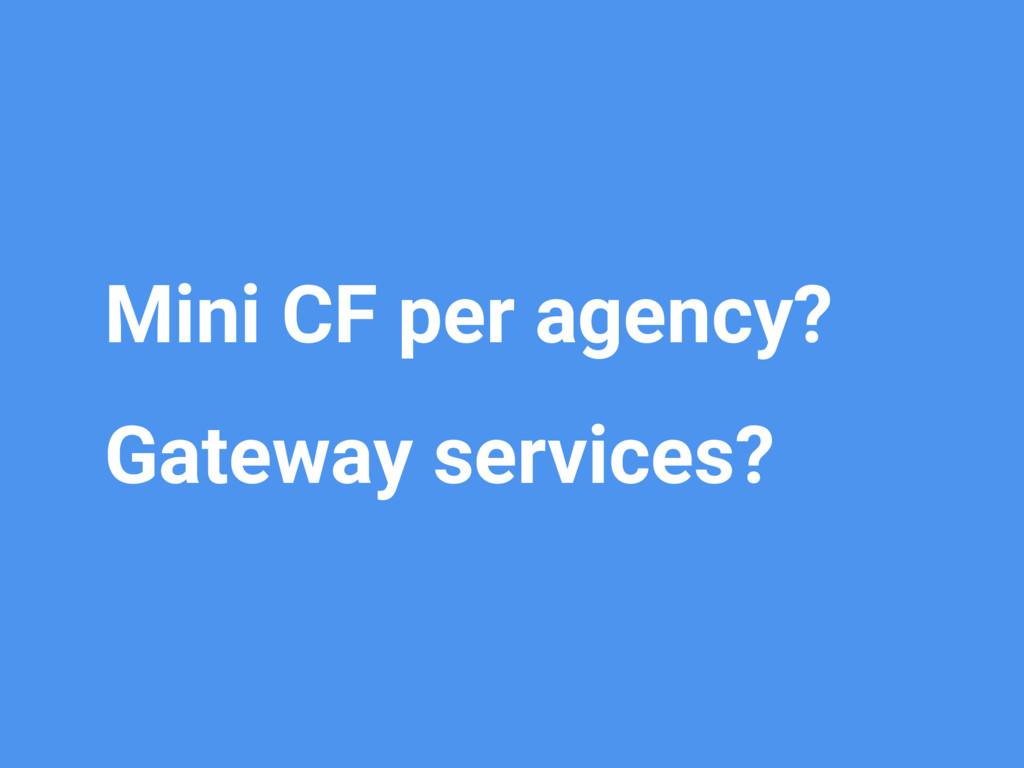 Mini CF per agency? Gateway services?