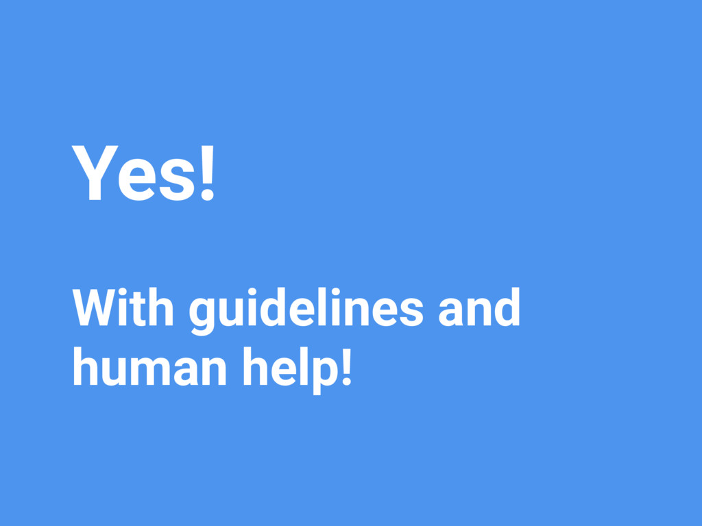 Yes! With guidelines and human help!