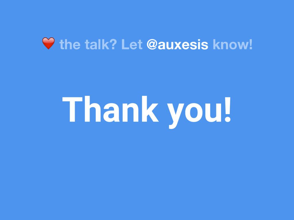 Thank you! ❤ the talk? Let @auxesis know!