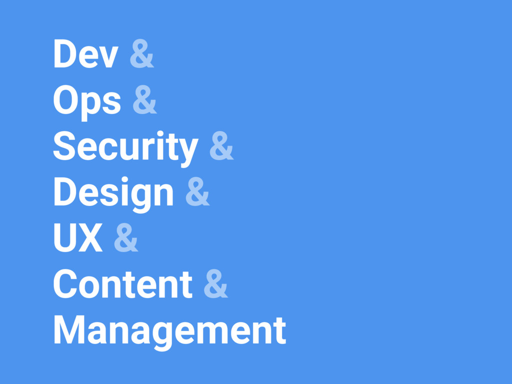 Dev & Ops & Security & Design & UX & Content & ...