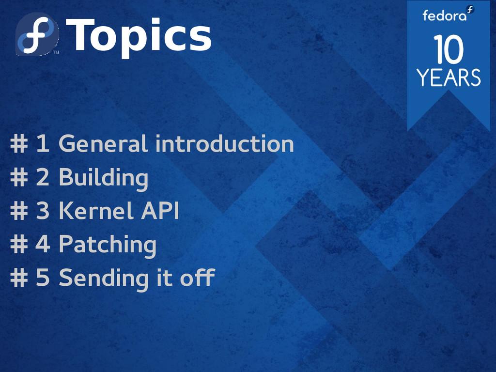Topics # 1 General introduction # 2 Building # ...