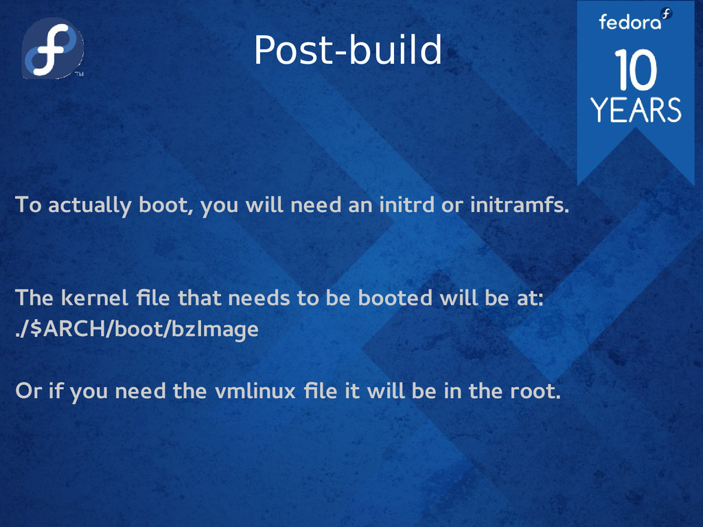 Post-build To actually boot, you will need an i...