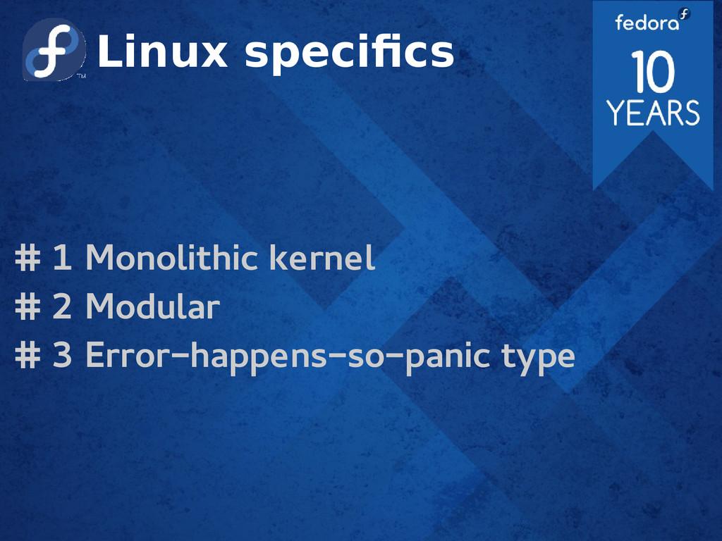 Linux specifics # 1 Monolithic kernel # 2 Modul...