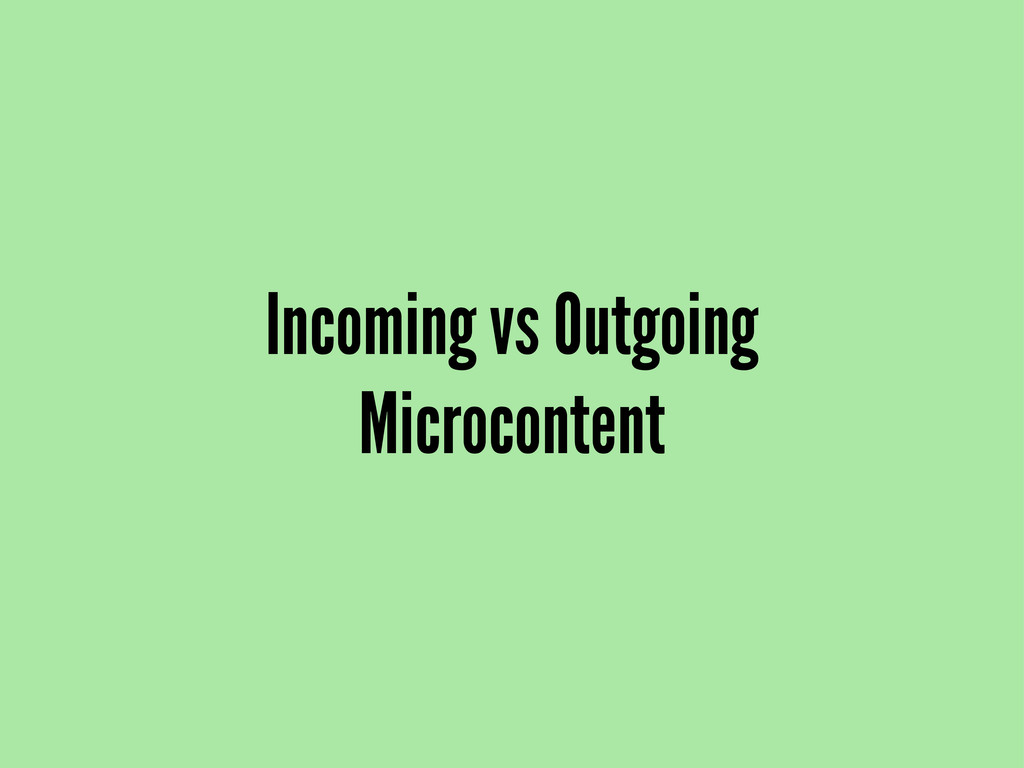 Incoming vs Outgoing Microcontent