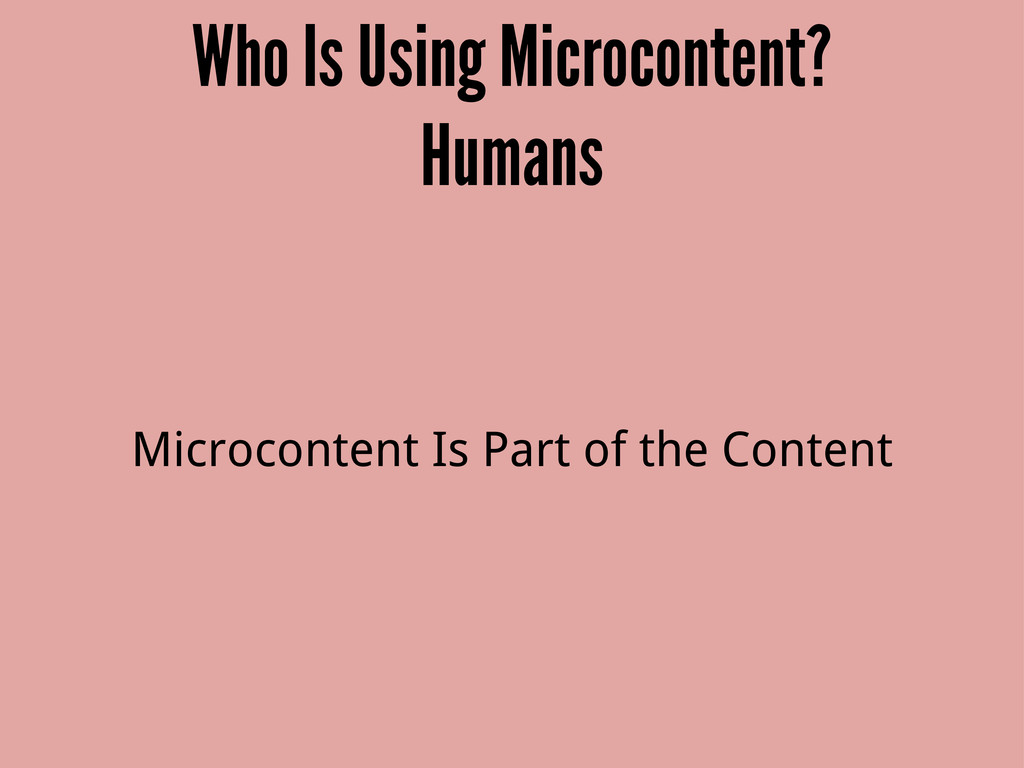 Who Is Using Microcontent? Humans Microcontent ...