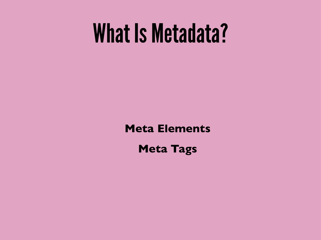 What Is Metadata? Meta Elements Meta Tags