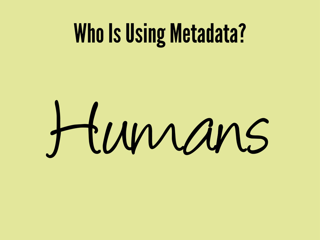 Who Is Using Metadata? Humans