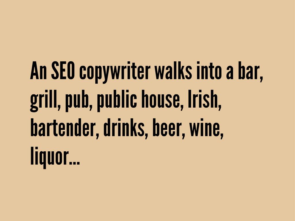 An SEO copywriter walks into a bar, grill, pub,...