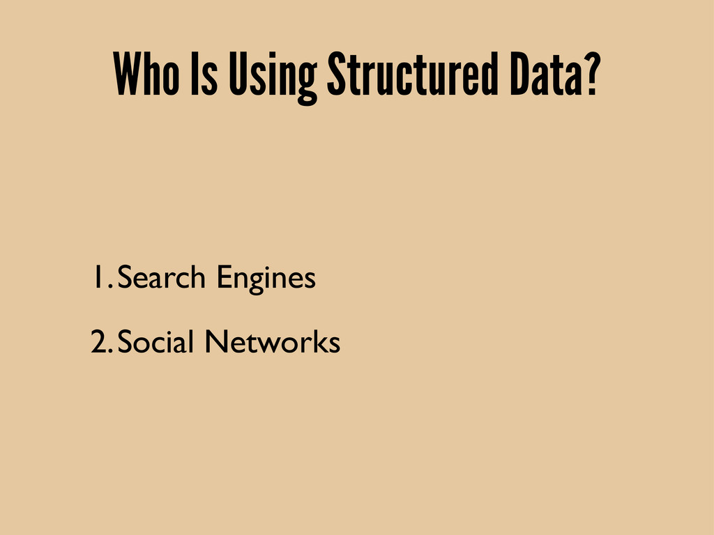 Who Is Using Structured Data? 1.Search Engines ...