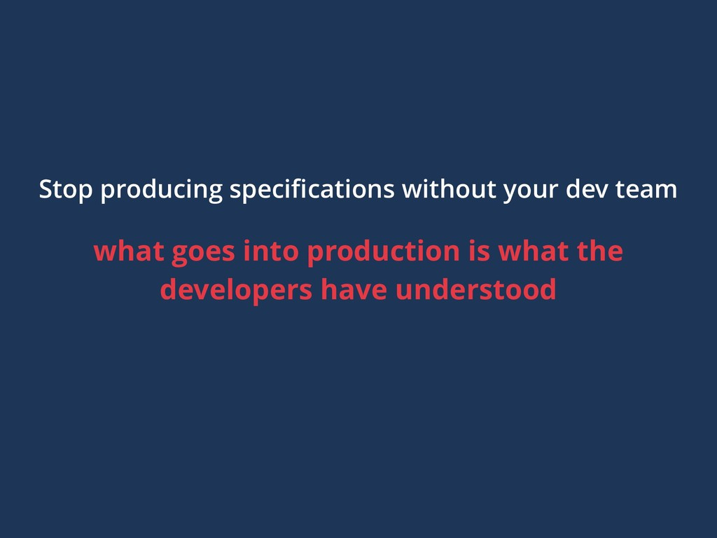 Stop producing specifications without your dev t...
