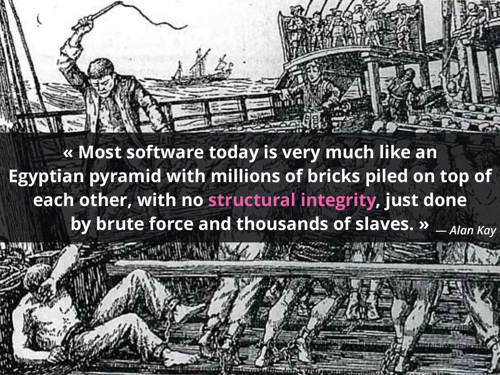 « Most software today is very much like an Egyp...