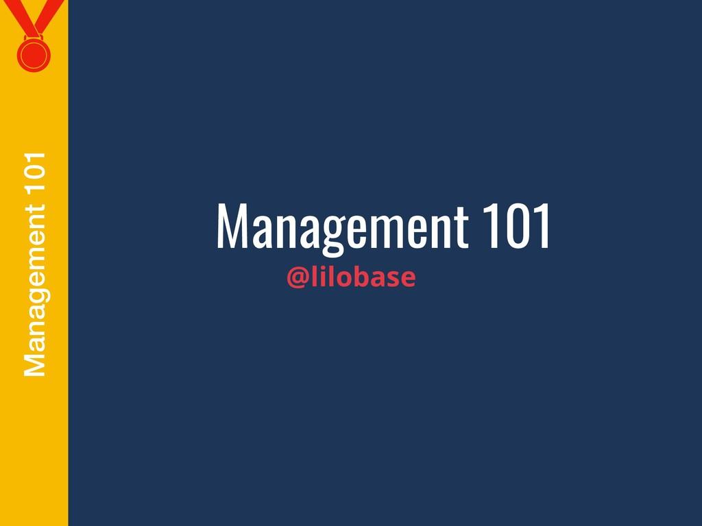 Management 101 Management 101 @lilobase