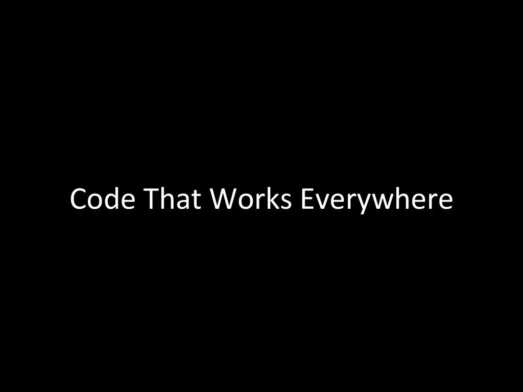 Code That Works Everywhere