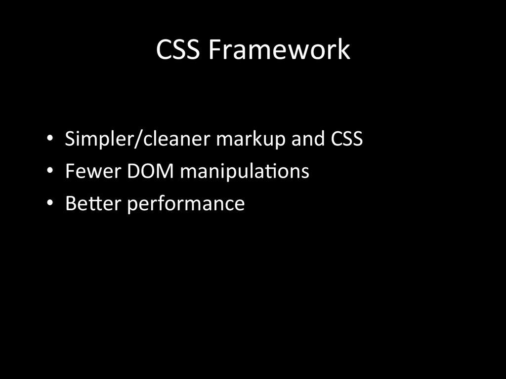 CSS Framework  • Simpler/cleaner mark...