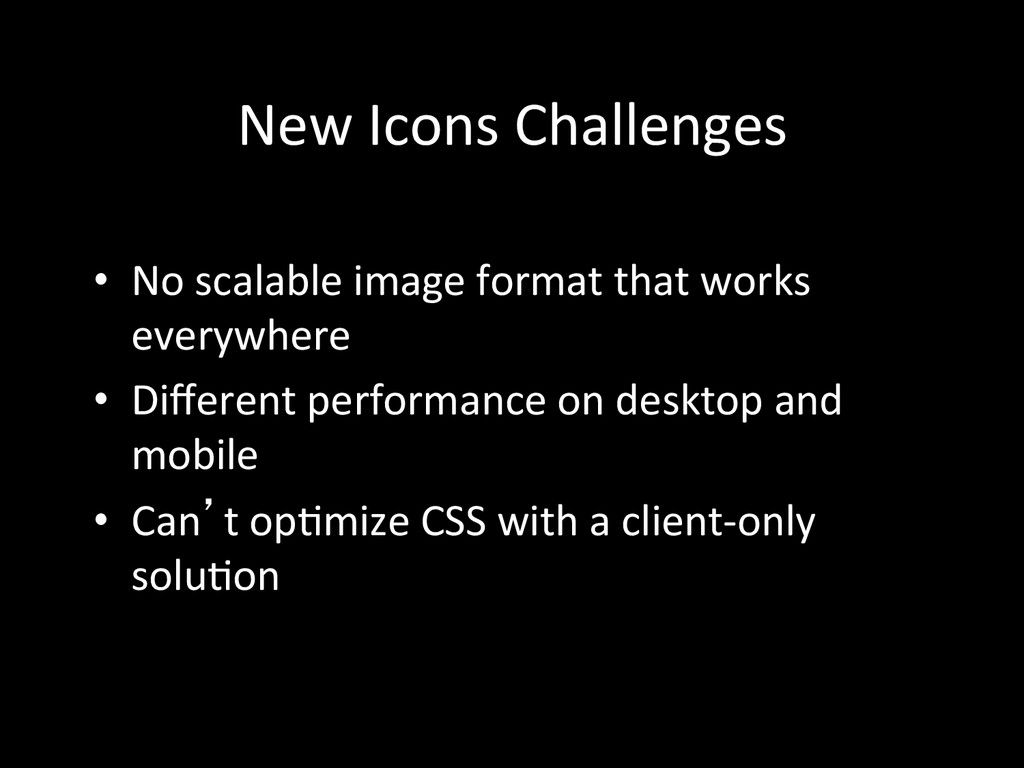 New Icons Challenges  • No scalabl...