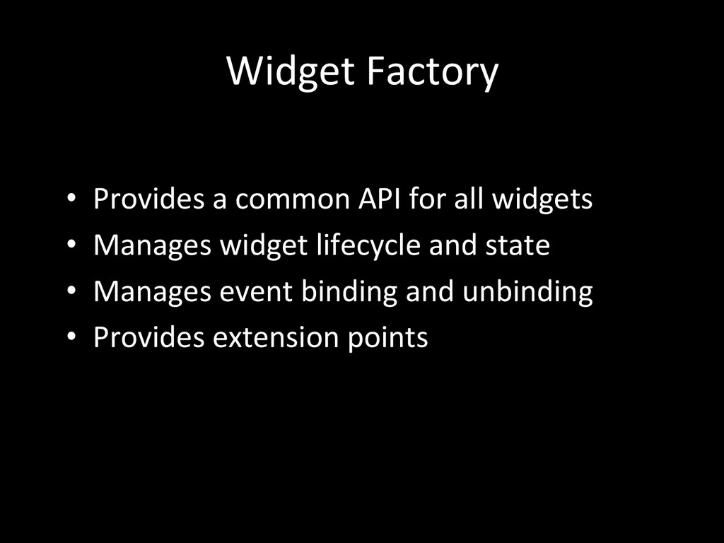 Widget Factory  • Provides a commo...