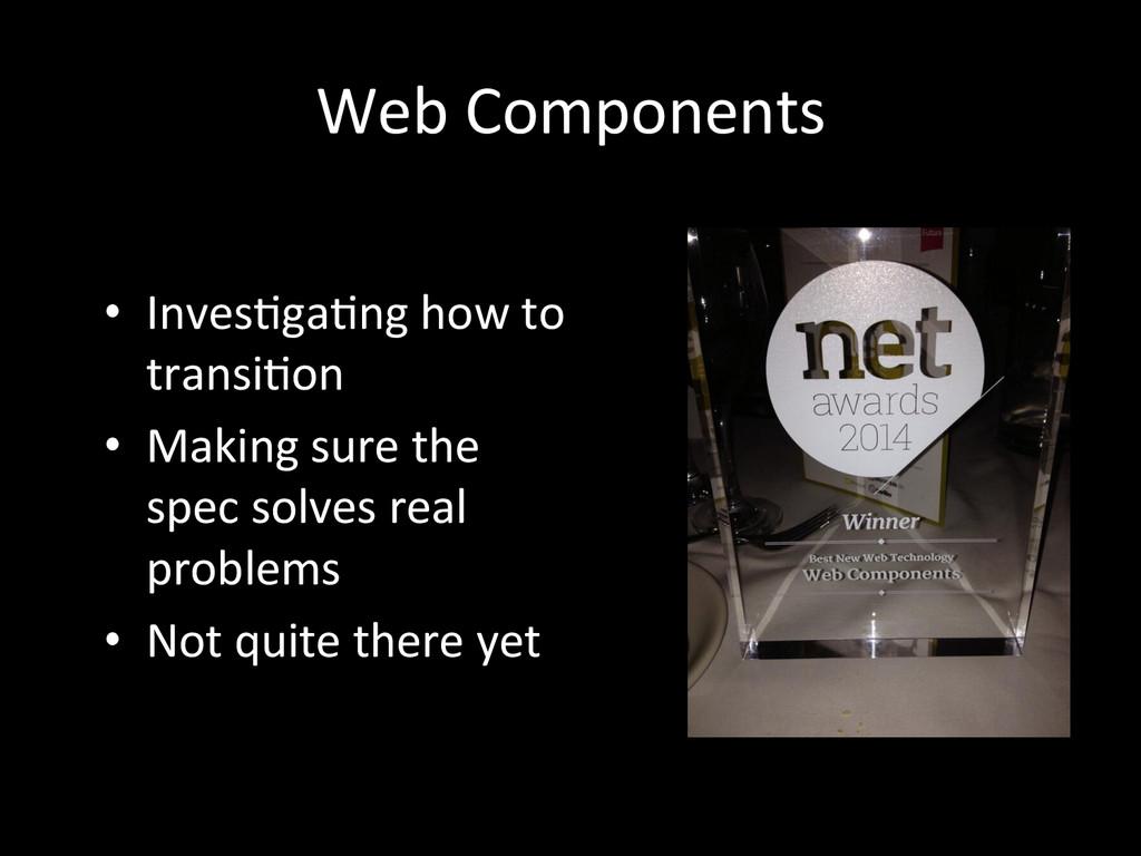 Web Components  • Inves9ga9ng how ...