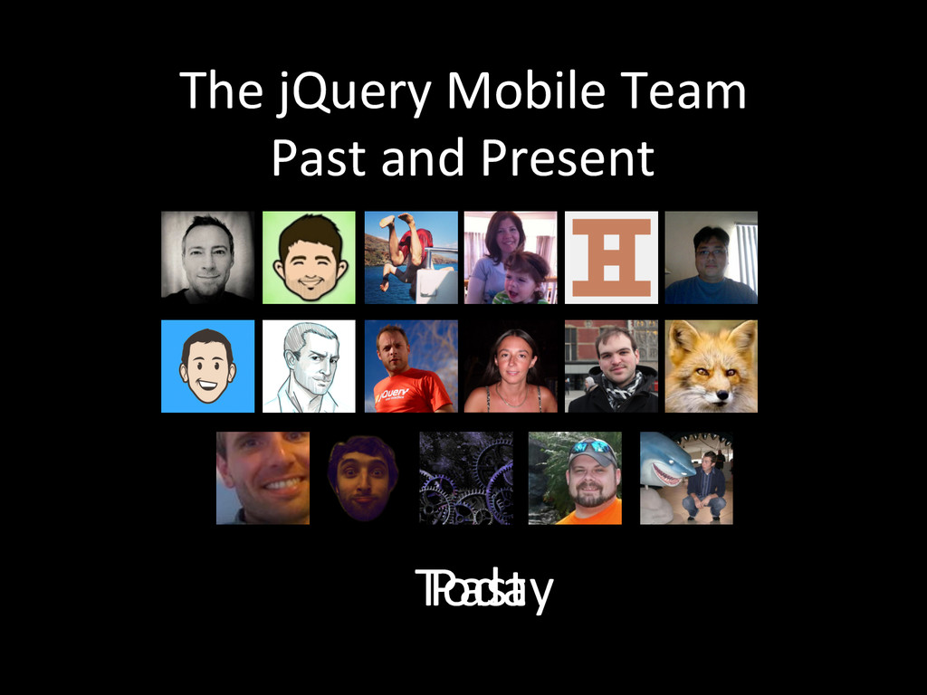 The jQuery Mobile Team  Past and...