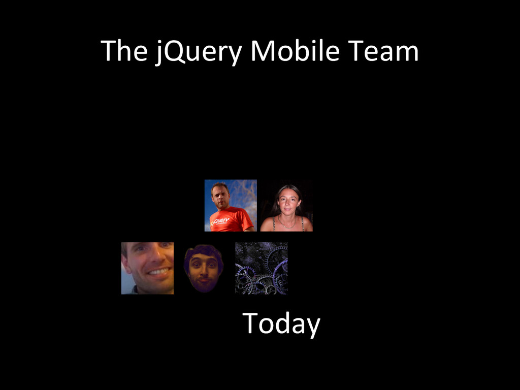 The jQuery Mobile Team  Today