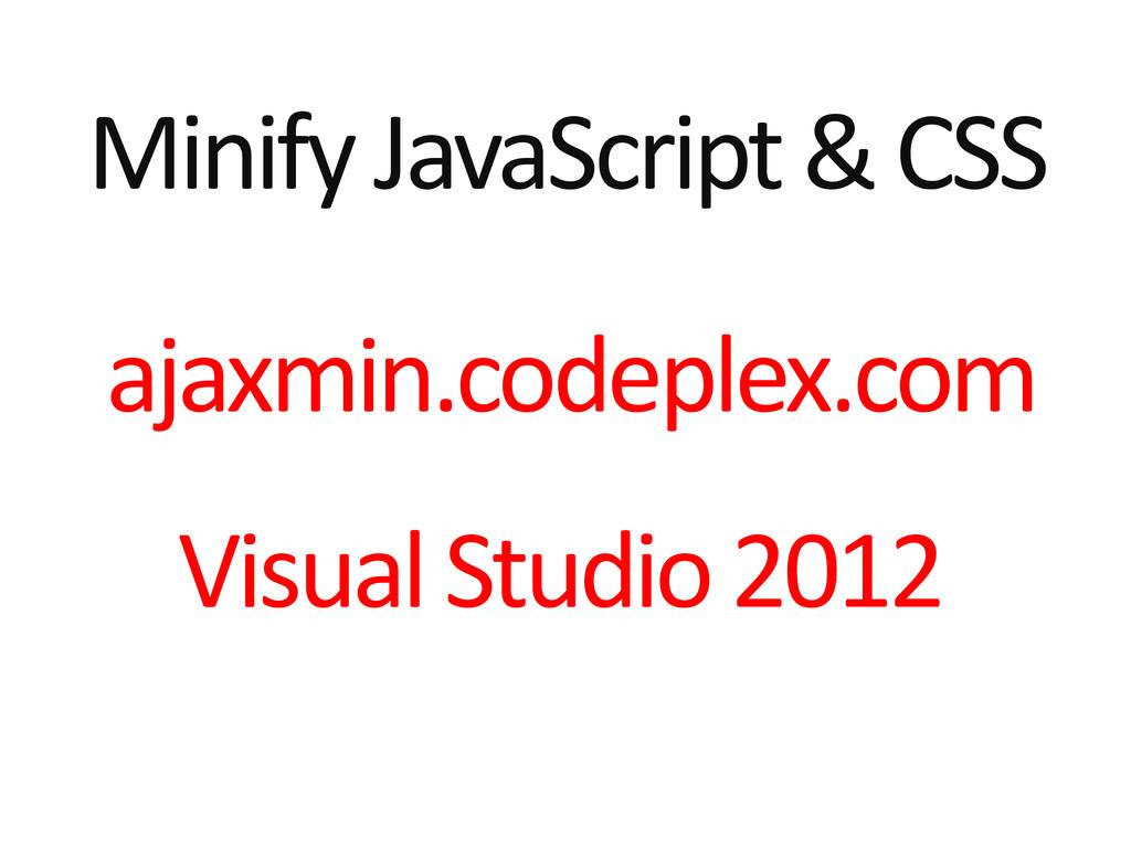 Minify JavaScript & CSS ajaxmin.codeplex.com Vi...