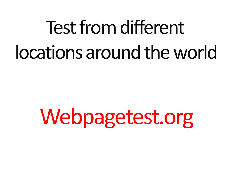 Test from different locations around the world ...