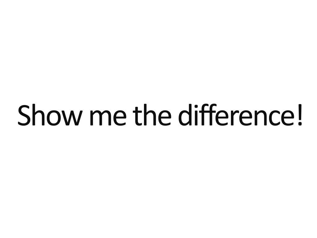 Show me the difference!