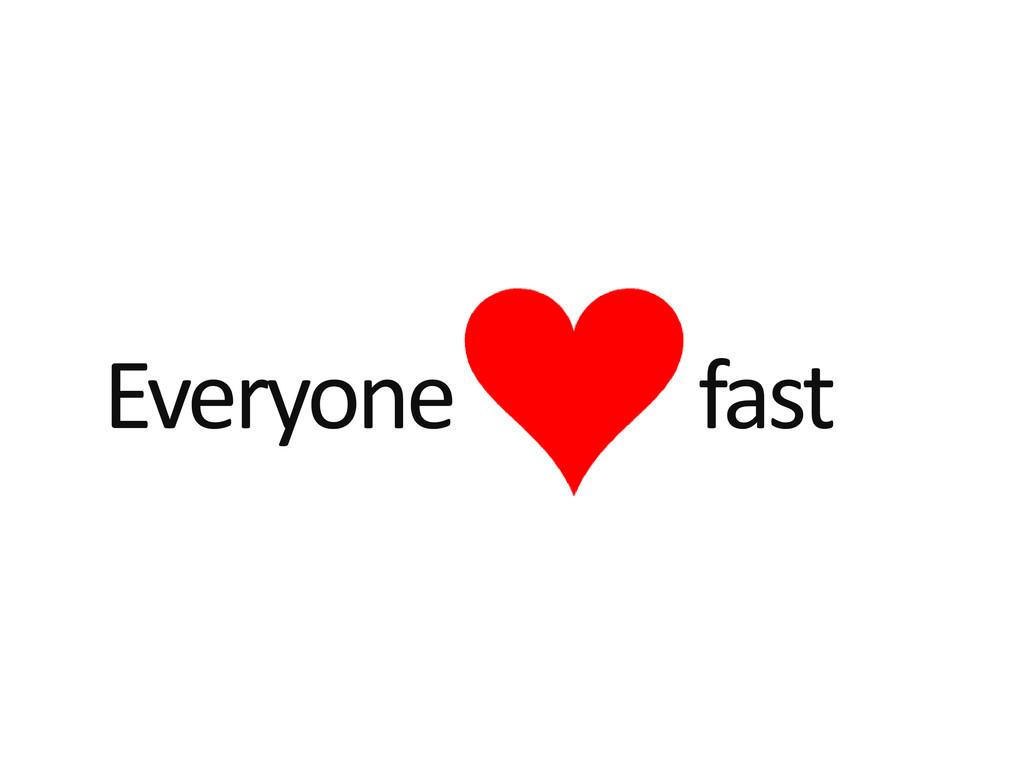 Everyone fast