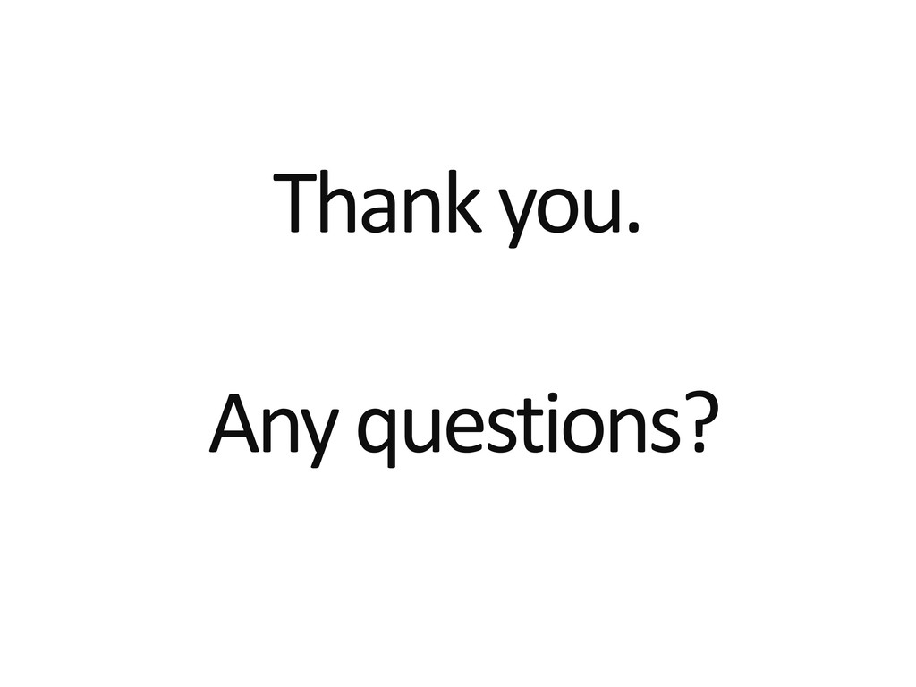 Thank you. Any questions?