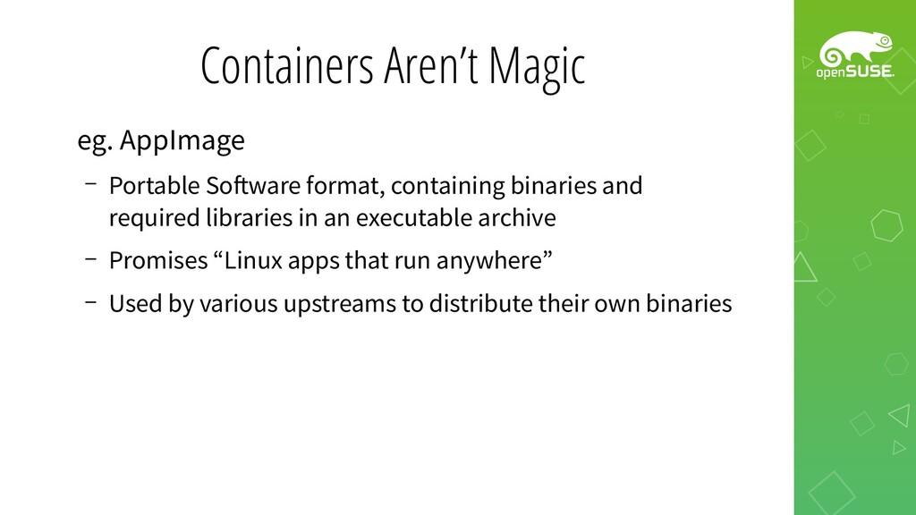 Containers Aren't Magic eg. AppImage – Portable...