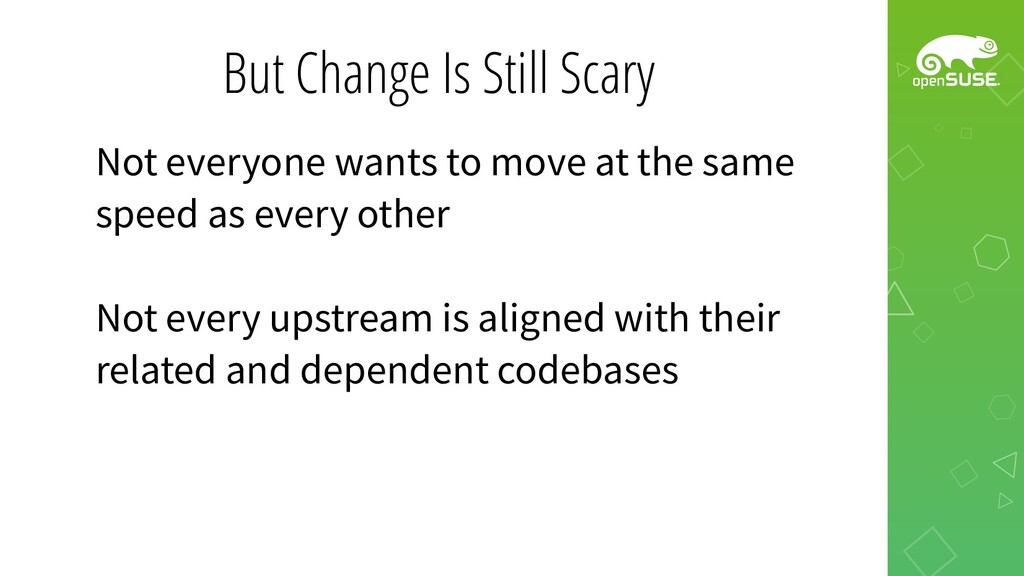 But Change Is Still Scary Not everyone wants to...