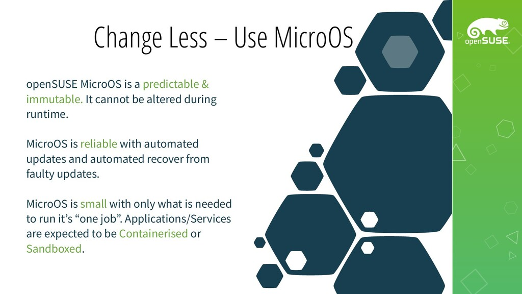 Change Less – Use MicroOS openSUSE MicroOS is a...