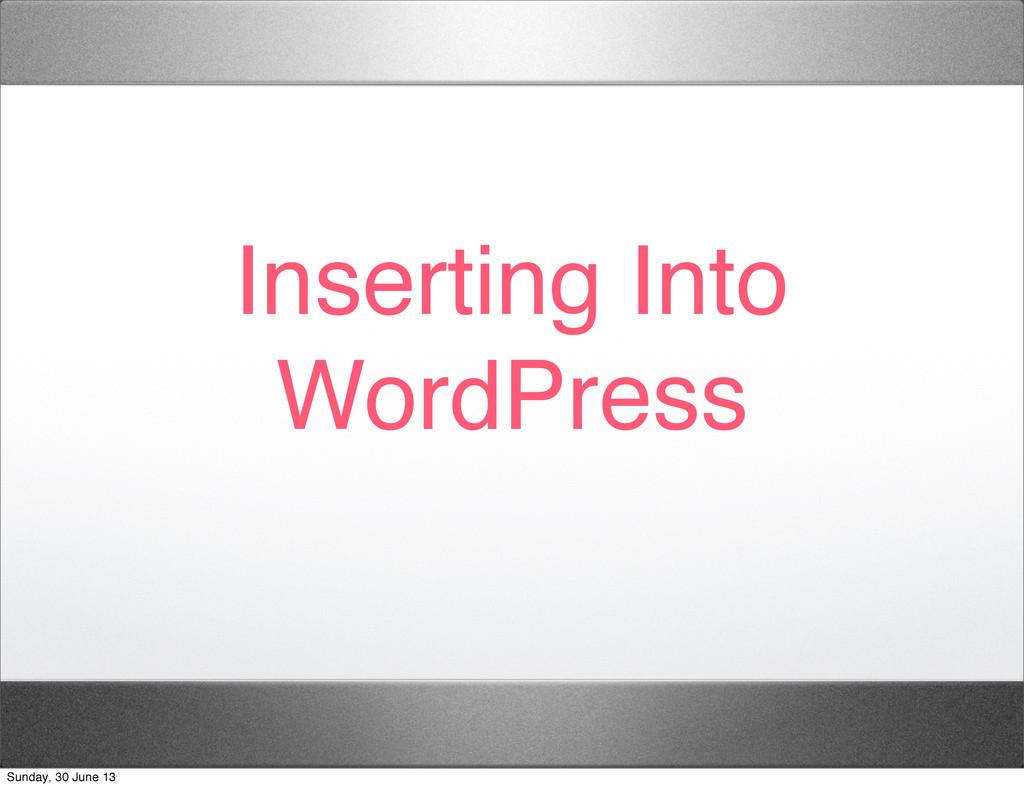 Inserting Into WordPress Sunday, 30 June 13