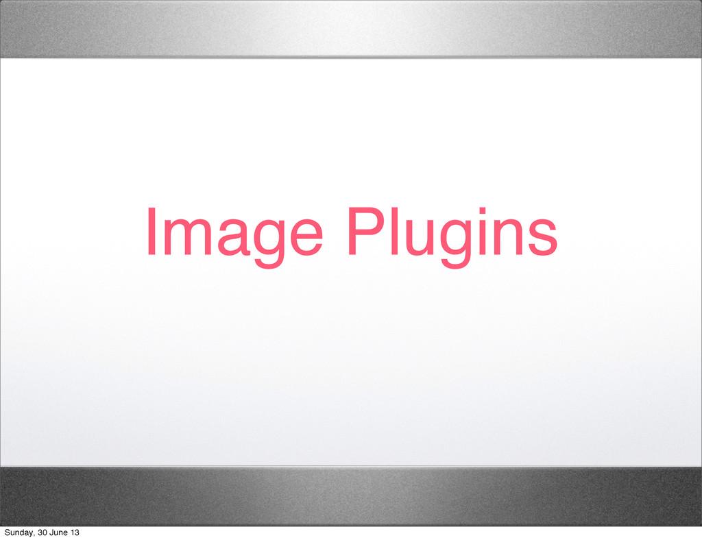 Image Plugins Sunday, 30 June 13