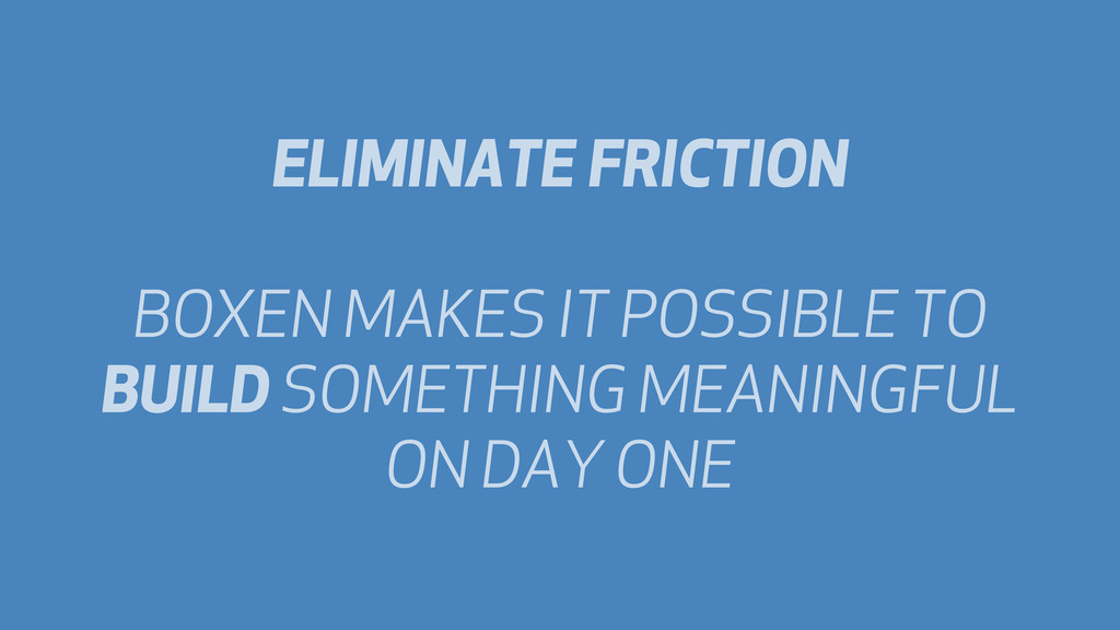 ELIMINATE FRICTION BOXEN MAKES IT POSSIBLE TO B...