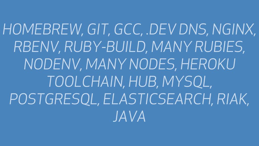HOMEBREW, GIT, GCC, .DEV DNS, NGINX, RBENV, RUB...