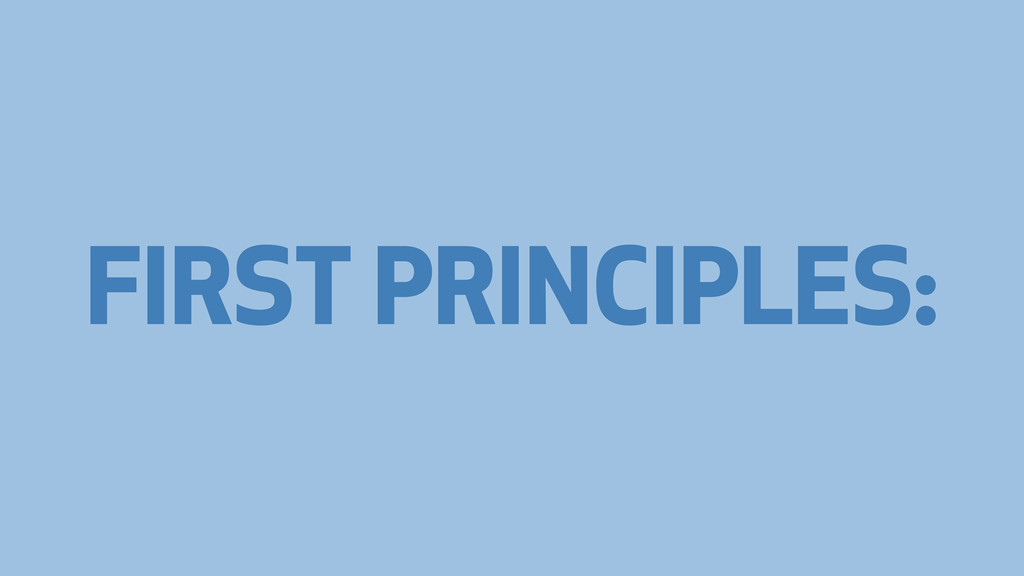 FIRST PRINCIPLES: