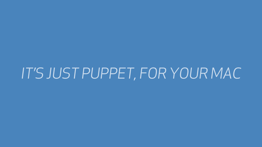 IT'S JUST PUPPET, FOR YOUR MAC