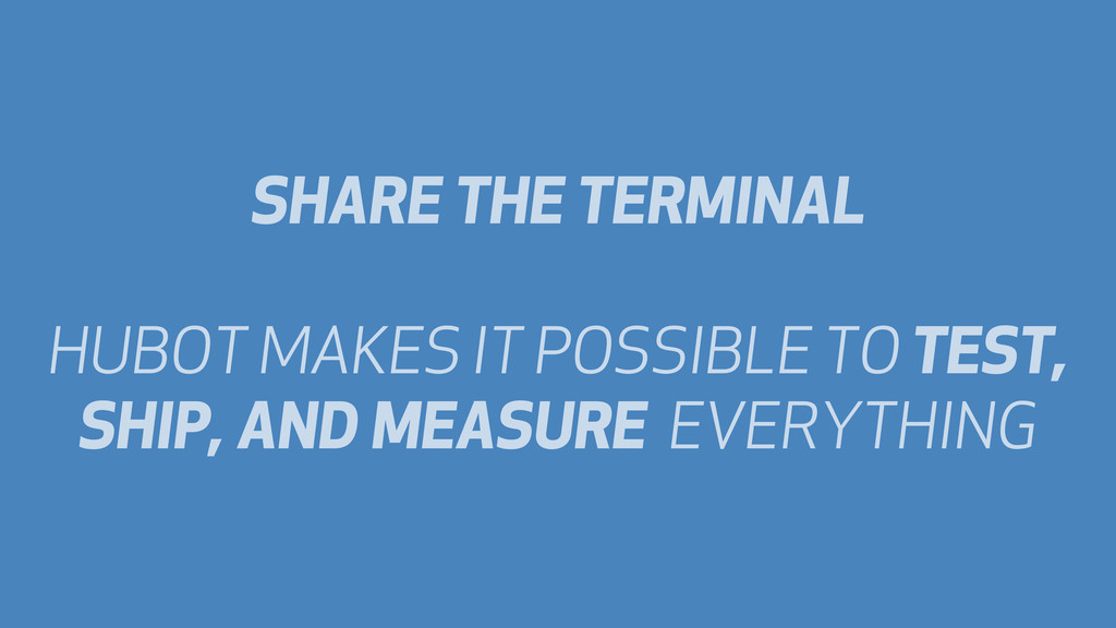 SHARE THE TERMINAL HUBOT MAKES IT POSSIBLE TO T...