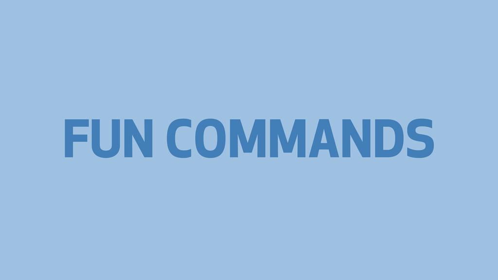 FUN COMMANDS